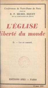 Michel Riquet - L'Église, liberté du monde (2). Loi et liberté.