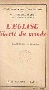 Michel Riquet - L'Église, liberté du monde (4). Église et libertés publiques.