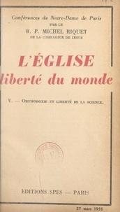Michel Riquet - L'Église, liberté du monde (5). Orthodoxie et liberté de la science.