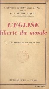 Michel Riquet - L'Église, liberté du monde (6). La liberté des enfants de Dieu.