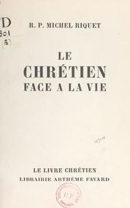 Michel Riquet et Noël Le Boyer - Le chrétien face à la vie.