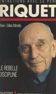Michel Riquet et Alain-Gilles Minella - Le rebelle discipliné.