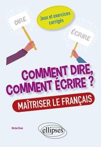 Michel Rival - Comment dire, comment écrire ? Maîtriser le français - Jeux et exercices corrigés.