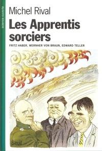 Michel Rival - Les apprentis sorciers - [Fritz] Haber, [Wernher] Von Braun, [Edward] Teller.