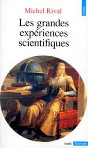 Michel Rival - Les grandes expériences scientifiques.