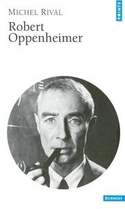 Michel Rival - Robert Oppenheimer.