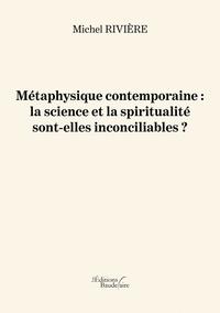 Michel Rivière - Métaphysique contemporaine - La science et la spiritualité sont-elles inconciliables ?.