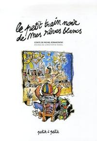 Michel Robakowski et Christophe Ronel - Le petit train noir de mes rêves blancs.