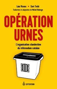 Michel Roberge et Vicens Laia - Opération urnes - L'organisation clandestine du référendum catalan.