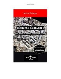 Michel Roberge - Zébrures écarlates - Nouvelle édition numérique et hypermédiatique - Une enquête du détective archiviste québécois Ives d'Arch.