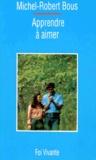Michel-Robert Bous - Apprendre à aimer - L'art de vivre à deux.