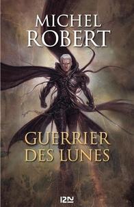 Michel Robert - L'Agent des Ombres Tome 6 : Guerrier des lunes.