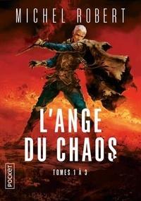 Michel Robert - L'ange du chaos Intégrale : Tome 1, L'ange du chaos ; Tome 2, Coeur de Loki ; Tome 3, Sang-pitié.