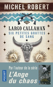 Michel Robert - Largo Callahan, Six petites gouttes de sang Tome 1 : .