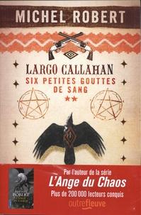 Lire des livres gratuits complets en ligne sans téléchargement Largo Callahan, Six petites gouttes de sang Tome 2 DJVU iBook FB2 9782265144125