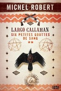 Michel Robert - Largo Callahan, Six petites gouttes de sang Tome 2 : .