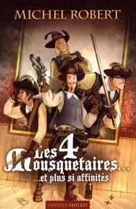 Michel Robert - Les quatre mousquetaires... et plus si affinités.