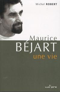 Michel Robert - Maurice Béjart, une vie - Derniers entretiens.