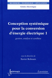 Conception systémique pour la conversion dénergie électrique - Tome 1, Gestion, analyse et synthèse.pdf