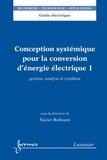 Michel Roboam - Conception systémique pour la conversion d'énergie électrique - Tome 1, Gestion, analyse et synthèse.