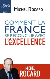 Michel Rocard - Comment la France se réconcilie avec l'excellence.