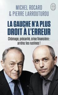 Michel Rocard et Pierre Larrouturou - La gauche n'a plus droit à l'erreur.