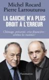 Michel Rocard et Pierre Larrouturou - La gauche n'a plus le droit à l'erreur.