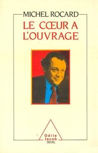 Michel Rocard - Le Coeur à l'ouvrage.