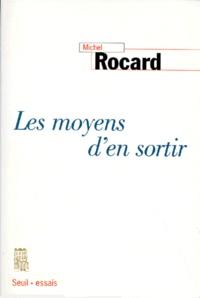 Michel Rocard - Les moyens d'en sortir.