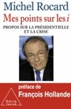 Michel Rocard - Mes points sur les i - Propos sur la présidentielle et la crise.