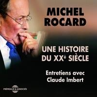 Michel Rocard et Claude Imbert - Michel Rocard, une histoire du XXe siècle. Entretiens avec Claude Imbert - Entretiens avec Claude Imbert.