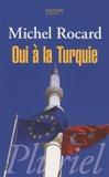 Michel Rocard - Oui à la Turquie.