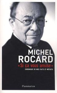 """Michel Rocard - """"Si ça vous amuse..."""" - Chronique de mes faits et méfaits."""