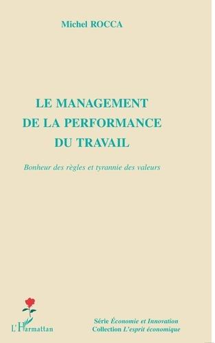 Michel Rocca - Le management de la performance au travail - Bonheur des règles et tyrannie des valeurs.