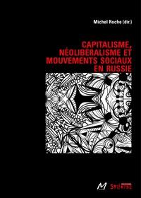 Michel Roche - Capitalisme, néoliberalisme et mouvements sociaux en Russie.