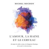 Michel Rochon - L'amour, la haine et le cerveau - Au temps des médias sociaux, des changements climatiques, de la COVID-19et du terrorisme..