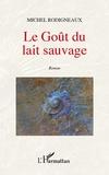 Michel Rodigneaux - Le goût du lait sauvage.