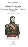 Michel Rodigneaux - Victor Hugues - L'ambition d'entrer dans l'Histoire (1762-1826).