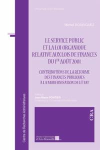 Michel Rodriguez - Le service public et la loi organique relative aux lois de finances du 1er août 2001 - Contributions de la réforme des finances publiques à la modernisation de l'Etat.