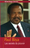 Michel-Roger Emvana - Paul Biya - Les secrets du pouvoir.
