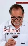 Michel Rolland et Isabelle Bunisset - Michel Rolland   Le gourou du vin.