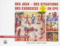 Michel Rollet et Brigitte Usmer - Des jeux, des situations, des exercices en EPS au cycle 3.