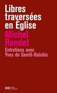 Michel Rondet - Libres traversées en Eglise - De Pie XII à Benoît XVI.