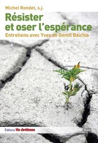 Michel Rondet - Résister et oser l'espérance.