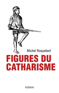Michel Roquebert - Figures du catharisme.