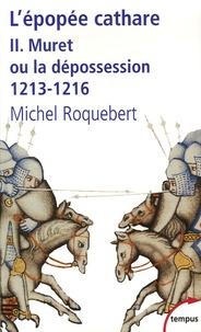 Michel Roquebert - L'épopée cathare - Tome 2, Muret ou la dépossession 1213-1216.