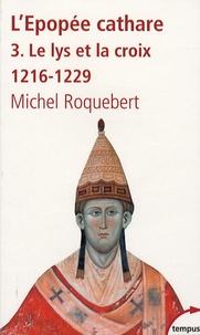 Michel Roquebert - L'épopée cathare - Tome 3, Le lys et la croix, 1216-1229.
