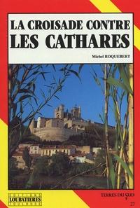 Michel Roquebert - La Croisade albigeoise.