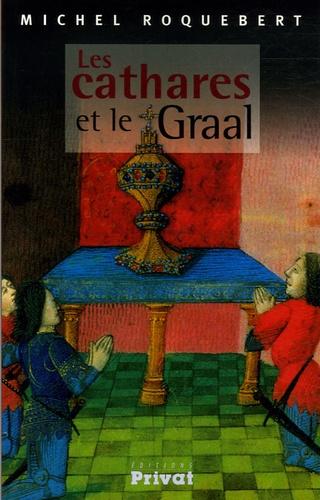 Michel Roquebert - Les cathares et le Graal.