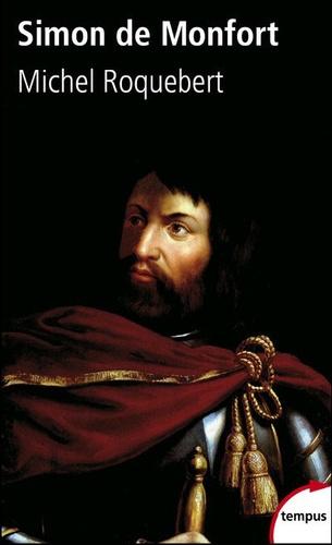 Michel Roquebert - Simon de Montfort - Bourreau et martyr.